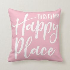 This is my happy place pink throw pillow | Zazzle.com Pink Throws, Pink Throw Pillows, Bed Pillows, Happy Place Quotes, My Happy Place, Pink Love, Pink And Gold, Blush Pink, Custom Pillows