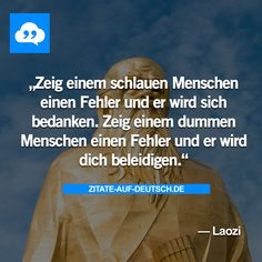 #Dumm, #Fehler, #Menschen, #Schlau, #Spruch, #Sprüche, #Zitat, #Zitate, #Laozi Jokes Quotes, Funny Quotes, Life Quotes, Positive Mantras, Positive Thoughts, Gorgeous Quotes, Wise Men Say, Funny Pix, German Quotes