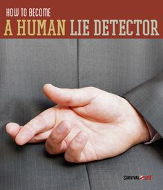How To Become A Human Lie Detector | Survival Prepping Ideas, Survival Gear, Skills & Emergency Preparedness Tips - Survival Life Blog: survivallife.com #survivallife