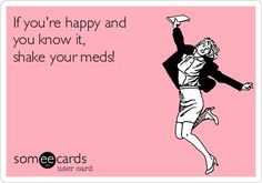 If you're happy and you know it, shake your meds!