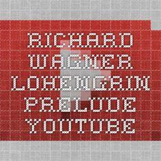 Richard Wagner - Lohengrin - Prelude - YouTube