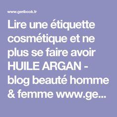 Lire une étiquette cosmétique et ne plus se faire avoir HUILE ARGAN - blog beauté homme & femme www.geribook.fr