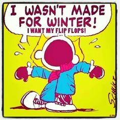 I wasn't made for winter! I want my flip flops!