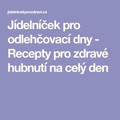 Jídelníček pro odlehčovací dny - Recepty pro zdravé hubnutí na celý den Healthy Recipes, How To Plan, Food, Hoods, Meals, Healthy Diet Recipes, Health Recipes, Healthy Eating Recipes, Healthy Food Recipes