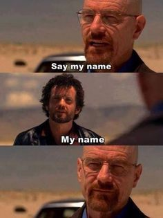 "Say My Name Walt: ""You all know exactly who I am. Say my name"". I""m the cook. I""m the man who killed Gus Fring. Now say my name."" Walt: ""You""re goddamn right."" Submitted by Team Breaking Bad Frases Breaking Bad, Breaking Bad Funny, Funny Images, Best Funny Pictures, Film Images, Movie Quotes, Funny Quotes, Funny Humour, Series Gratis"