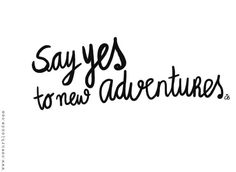 ❥ say yes... to new adventures.