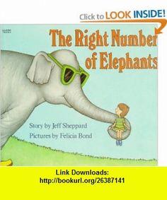 The Right Number of Elephants (9780064432993) Jeff Sheppard, Felicia Bond , ISBN-10: 0064432998  , ISBN-13: 978-0064432993 ,  , tutorials , pdf , ebook , torrent , downloads , rapidshare , filesonic , hotfile , megaupload , fileserve