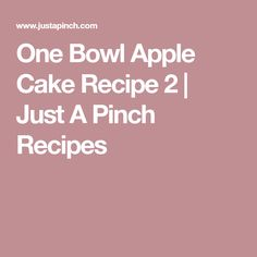 One Bowl Apple Cake Recipe 2 | Just A Pinch Recipes