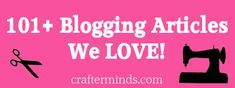 101+ Blogging Articles We Love--a compliation of fantastic information for craft bloggers