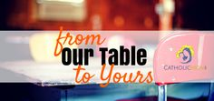 Catholic Mom- From Our Table to Yours: Melanie Jean Juneau - There is no better way to encourage the development of a warm supportive family than with great food and relaxed conversation around the dinner table.