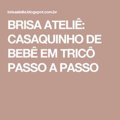 BRISA ATELIÊ: CASAQUINHO DE BEBÊ EM TRICÔ PASSO A PASSO