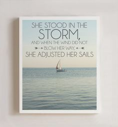She Stood In The Storm And When The Wind Did Not Blow Her Way, She Adjusted Her Sails