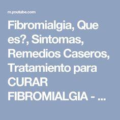 Fibromialgia, Que es?, Sintomas, Remedios Caseros, Tratamiento para CURAR FIBROMIALGIA - YouTube