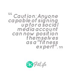 """Caution: Anyone capable of signing up for a social media account can now position themselves as a """"fitness expert"""". #skfitlife #medialiteracy #quote #weightoss #fitness #motivation"""