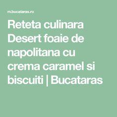 Reteta culinara Desert foaie de napolitana cu crema caramel si biscuiti | Bucataras