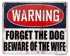 WARNING - forget the dog beware of the wife | Alle producten | Signs of Time