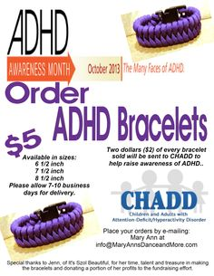 October is ADHD Awareness Month - and to help bring greater awareness to ADHD, a wonderful friend of ours, Jenn will be making ADHD bracelets and donating a portion of her profits from the sale of them to CHADD. We hope that you'll help spread the word....more information is on the flyer below. Please feel free to ask us any questions   #ADHD  THESE CAN BE SHIPPED - $5.05 for up for 4 PRIORITY MAIL.
