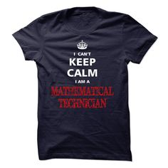 Can not keep calm I am a MATHEMATICAL TECHNICIAN T-Shirts, Hoodies. Get It Now…