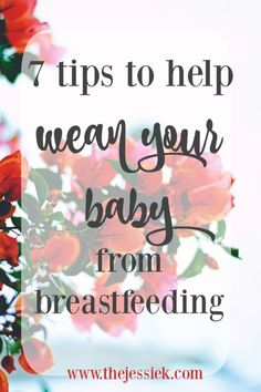 7 Great Tips to Help Wean Your Baby From Breastfeeding - The Jessie K