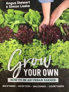 Book; Grow Your Own, How to be an urban farmer by Angus Stewart and Simon Leake