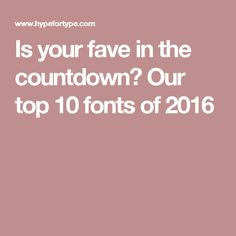 Is your fave in the countdown? Our top 10 fonts of 2016