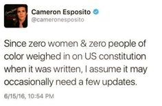 The constitution itself acknowledged that it would need updates. They're called amendments and I think it's awesome that the Founding Fathers were smart enough to know we'd evolve and need to change it. It's lame when stupid people say it doesn't need improving any more.