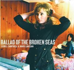 Ballad of the Broken Seas is an album released by Isobel Campbell and the first collaboration between her and Mark Lanegan.