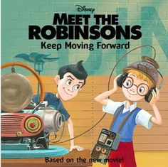 Keep Moving Forward (Meet the Robinsons Series)