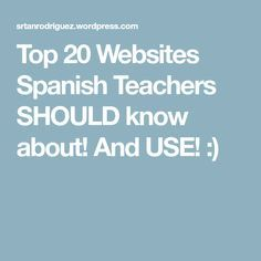 Top 20 Websites Spanish Teachers SHOULD know about! And USE! :)