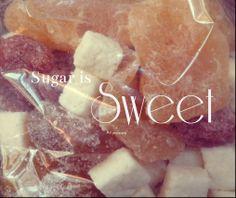 Sugar is sweet.. ♥