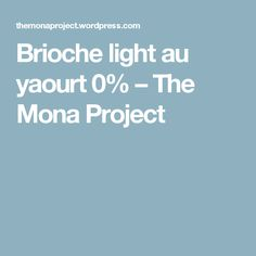 Brioche light au yaourt 0% – The Mona Project
