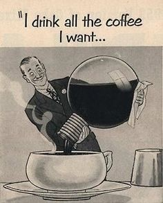 I drink all the coffee I want :)