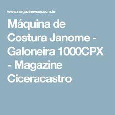 Máquina de Costura Janome - Galoneira 1000CPX - Magazine Ciceracastro