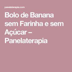 Bolo de Banana sem Farinha e sem Açúcar  –  Panelaterapia