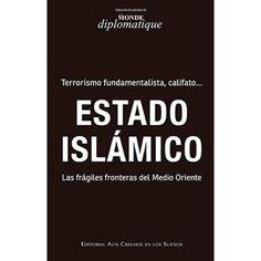Estado islámico : terrorismo fundamentalista, califato : las frágiles fronteras del Medio Oriente Q 1 379 http://encore.fama.us.es/iii/encore/record/C__Rb2641504?lang=spi