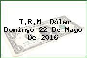 http://tecnoautos.com/wp-content/uploads/imagenes/trm-dolar/thumbs/trm-dolar-20160522.jpg TRM Dólar Colombia, Domingo 22 de Mayo de 2016 - http://tecnoautos.com/actualidad/finanzas/trm-dolar-hoy/tcrm-colombia-domingo-22-de-mayo-de-2016/