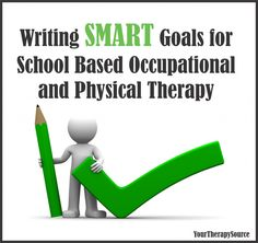Your Therapy Source: Writing SMART Goals for School Based OT and PT. Pinned by SOS Inc. Resources. Follow all our boards at pinterest.com/sostherapy/ for therapy resources.