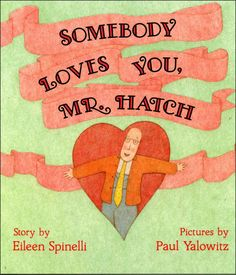 Somebody Loves You, Mr. Hatch, a children's Valentine's Day picture book by Eileen Spinelli, powerfully illustrates the power of love and friendship.