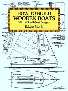 How to Build Wooden Boats by Edwin Monk  Clear concise manual by noted naval architect offers a portfolio of designs for 16 basic wooden craft — rowboats, sailboats, outboards, runabouts, a hydroplane, and more. Detailed illustrated instructions for amateur boat builders cover selecting a design, choosing and assembling building materials, building and finishing. 15 halftones. 49 line illustrations.