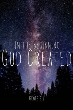 In the Beginning God Created.  Genesis 1