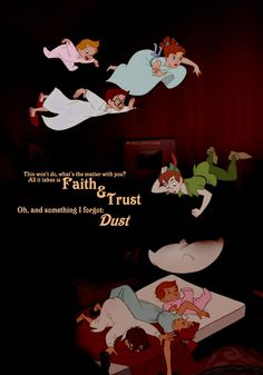 My motto as a child. Thank you, Peter Pan for being forever stuck to my brain.