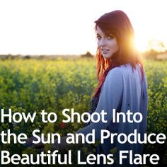 How to Shoot Into the Sun and Produce Beautiful Lens Flare (kinda awkward when you get to the topless photo but good tips!) Check out the website to see Exposure Photography, Photography Lessons, Photography Camera, Photoshop Photography, Light Photography, Photography Tutorials, Photography Photos, Digital Photography, Photography Basics
