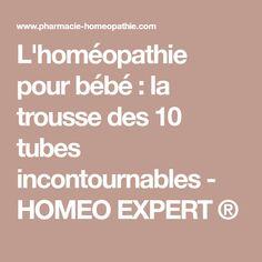 L'homéopathie pour bébé : la trousse des 10 tubes incontournables - HOMEO EXPERT ®
