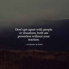 Don't get upset with people or situations, both are powerless without your reaction. True Quotes, Motivational Quotes, Inspirational Quotes, Dream Quotes, Quotes To Live By, Islamic Quotes, Quran Quotes, Encouragement Quotes, Amazing Quotes