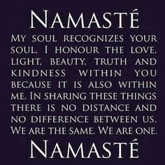 The definition of Namaste one of the most beautiful words there is.