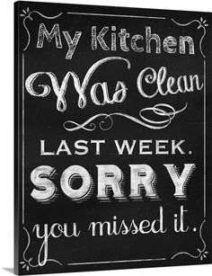 My kitchen was clean last week. Sorry you missed it.