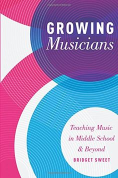 Growing Musicians: Teaching Music in Middle School and Be...