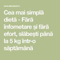 Cea mai simplă dietă - Fără înfometare și fără efort, slăbești până la 5 kg într-o săptămână
