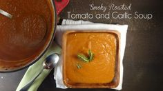 Smoky Roasted Tomato and Garlic Soup Recipe from Colleen's Kitchen