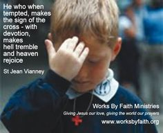 """St. Jean Vianney - """"The sign of the cross... makes hell trumble and heaven rejoice."""""""